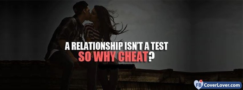 A Relationship Isnt A Test So Why Cheat