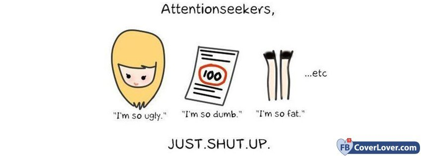 Attentionseekers Just Shut Up