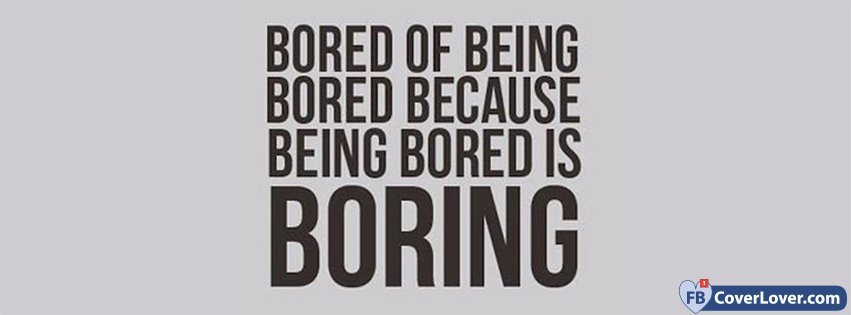 Boring Quotes And Sayings Facebook Cover Maker