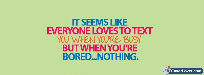 Everyone Loves To Text You When You Are Busy