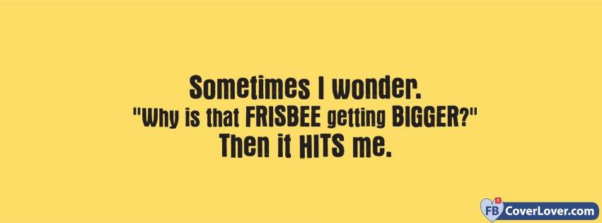 Frisbee Getting Bigger