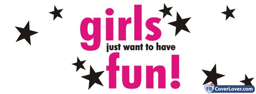 Girls Just Want To Have Fun Quotes And Sayings Facebook