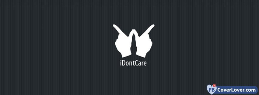 I Dont Care Quotes And Sayings Facebook Cover Maker Fbcoverlovercom