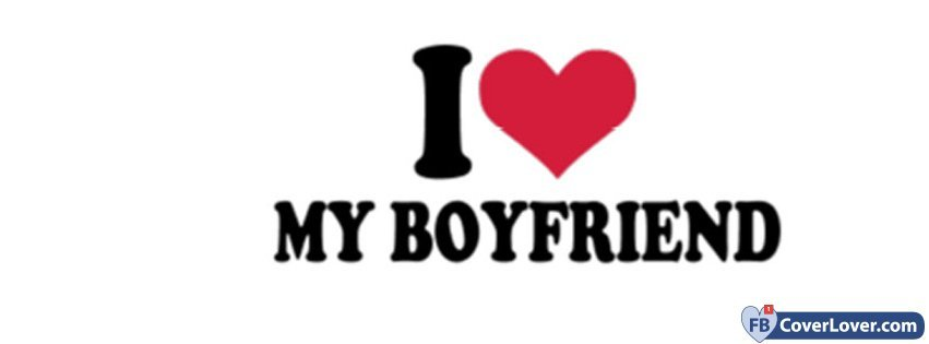 I Love My Boyfriend 4 love and relationship Facebook Cover Maker