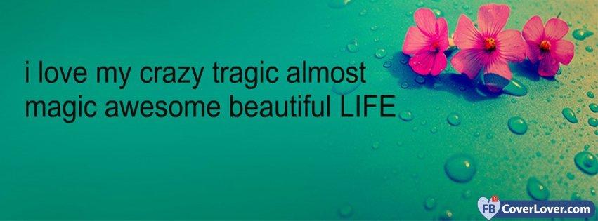 I Love My Crazy Life Life Facebook Cover Maker