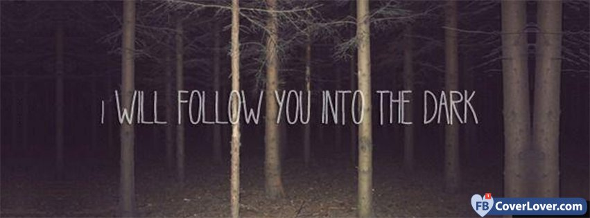 I Will Follow You Into The Dark Quotes and Sayings Facebook Cover