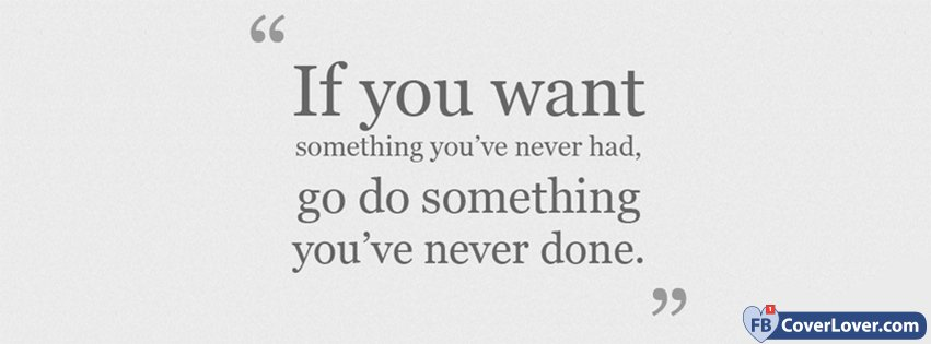 if you want something you never had quotes and sayings facebook