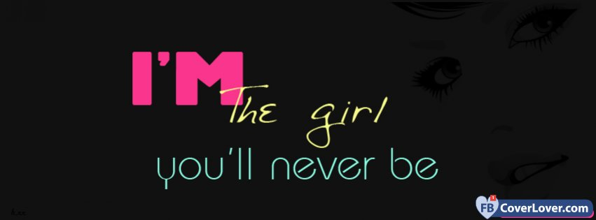 Im The Girl Youll Never Be