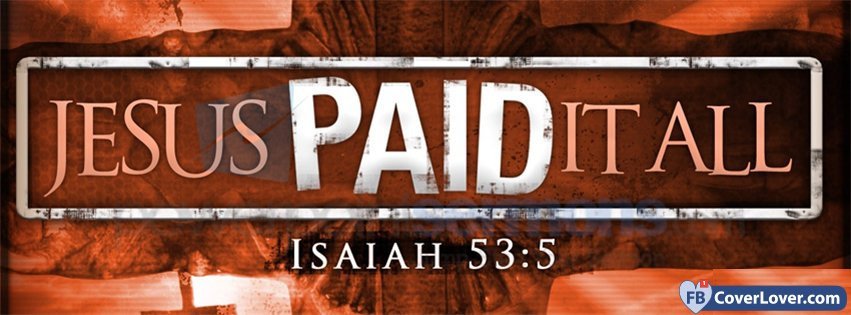 Jesus Paid It All Isaiah 53 5