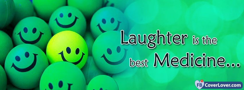 Laughter Is The Best Medicine Quotes And Sayings Facebook Cover