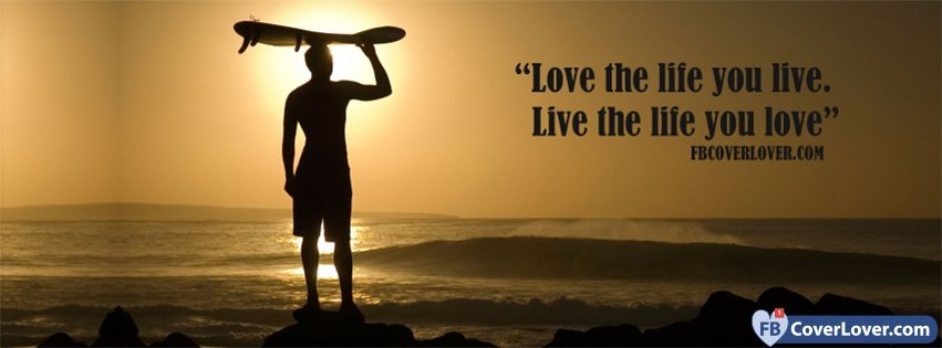 Live The Life You Love Love And Relationship Facebook Cover