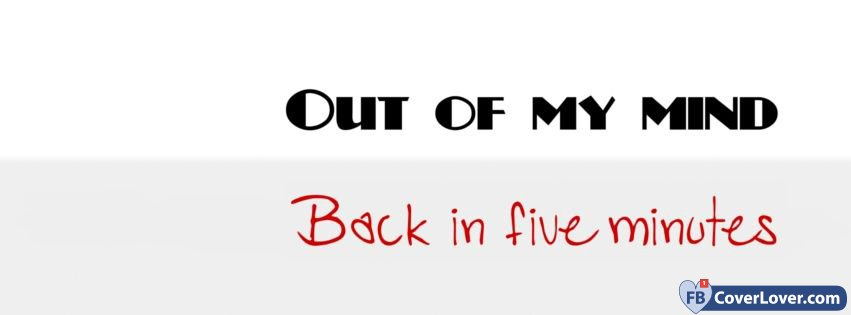 Out Of My Mind Back In Five Minutes