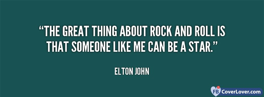 Quote Elton John The Great Thing About Rock And Roll