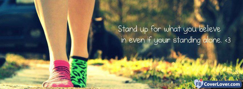 Stand Up For What You Believe Quotes And Sayings Facebook Cover