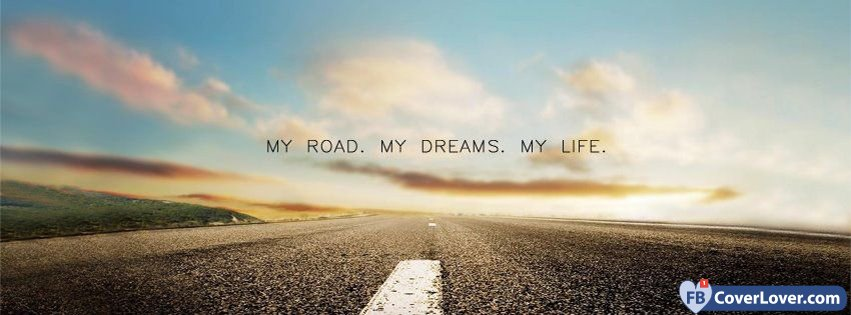 Road Dreams Life Quotes And Sayings Facebook Cover Maker