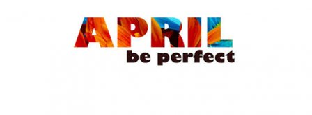 April Be Perfect Facebook Covers