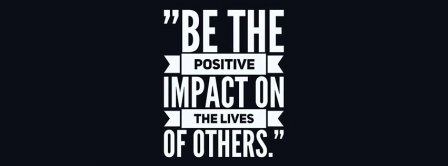 Be A Positive Impact Facebook Covers