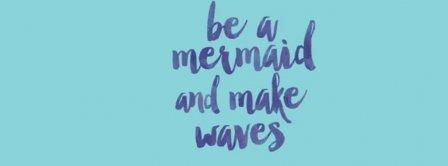 Be A Mermaid Facebook Covers