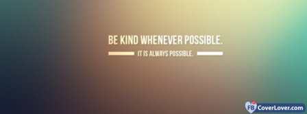Be Kind Whenever Possible Facebook Covers