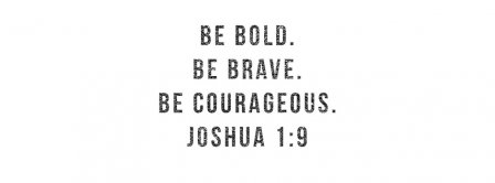 Be Bold Be Brave Be Courageous Joshua 1-9 Facebook Covers