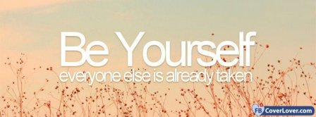 Be Yourself Everyone Else Is Already Taken Facebook Covers
