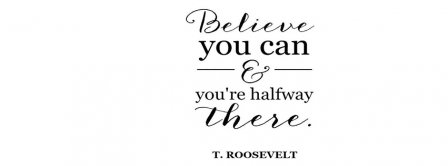 Believe You Can T Roosevelt Quote  Facebook Covers