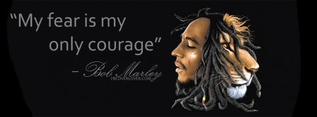 My fear is my only courage Bob Marley Facebook Covers
