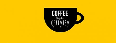 Coffee Is Liquid Of Optimism Facebook Covers