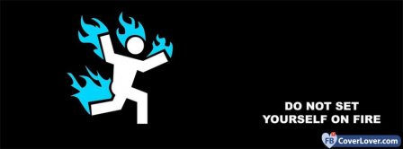 Do Not Set Yourself On Fire Facebook Covers