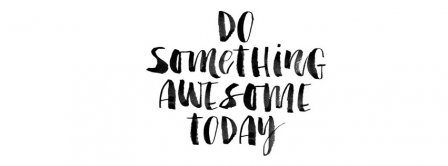Do Something Awesome Today Facebook Covers