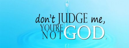 Dont Judge Me You Are Not God Facebook Covers