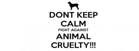 Dont Keep Calm Against Animal Cruelty Facebook Covers