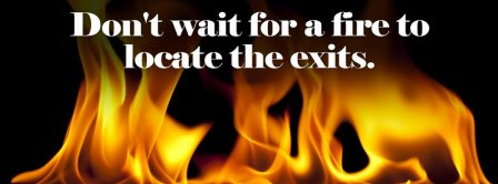 Dont Wait For Fire Quote Facebook Covers