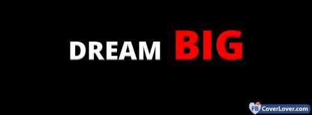 Dream BIG Facebook Covers