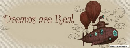 Dreams Are Real Facebook Covers