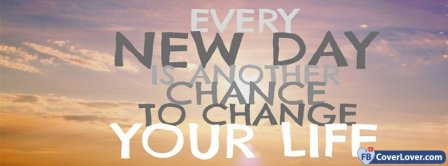 Every New Day Is A Chance Facebook Covers