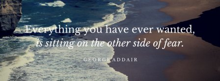 Everything Is On The Other Side Of The Fear Quote Facebook Covers
