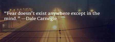 Fear Does Not Exist Dale Carnegie Quote Facebook Covers