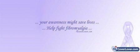 Fibromyalgia Awareness - Your Awareness Might Save Lives  Facebook Covers