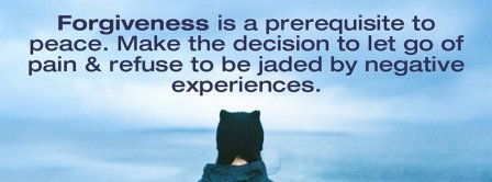 Forgiveness Is A Prerequisite Facebook Covers