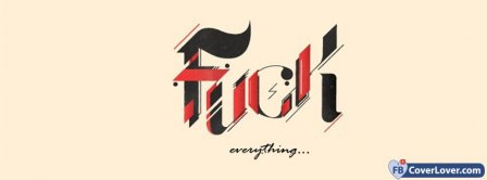Fuck Everything 1 Facebook Covers