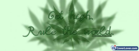Get High Rule The World  Facebook Covers