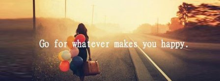 Go For What Makes You Happy Facebook Covers
