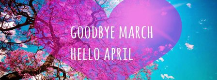 Goodbye March Hello April Facebook Covers
