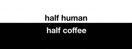 Half Human Half Coffee Facebook Covers