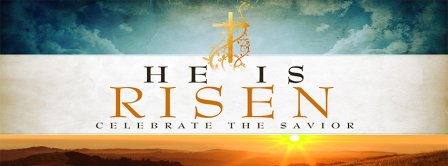 Happy Easter He Has Risen Celebrate The Savior Facebook Covers