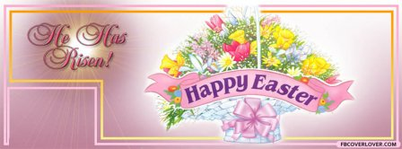 Happy Easter He Has Risen Facebook Covers