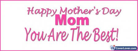 Happy Mothers Day Mom You Are The Best Facebook Covers