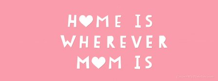 Happy Mothers Day Home Is Wherever Mom Is Facebook Covers
