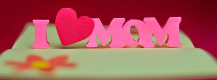 Happy Mother's Day I Love Mom Facebook Covers